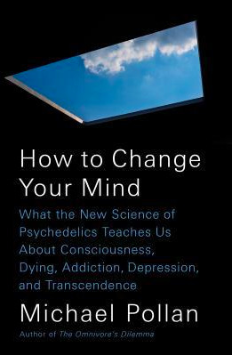 How to change your mind by Michael Pollan quotes