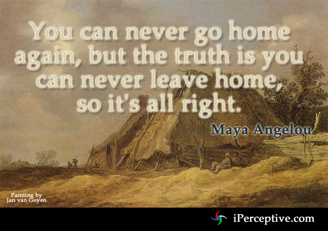 Maya Angelou Quote You Can Never Go Home Iperceptive