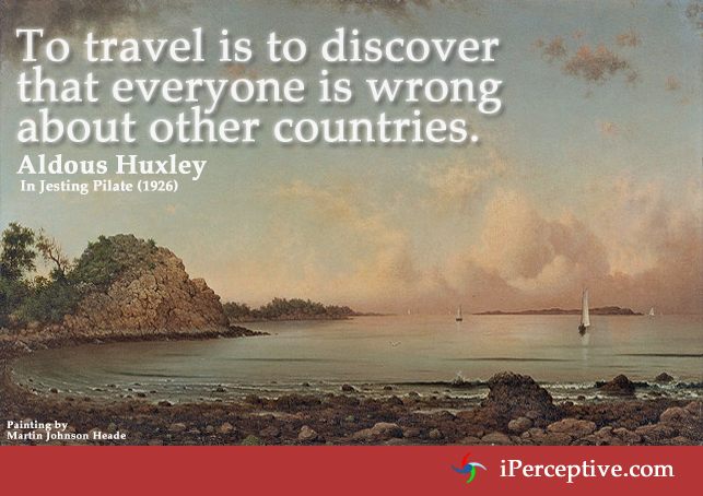 Aldous Huxley Quote: To travel is to discover that everyone is wrong ...