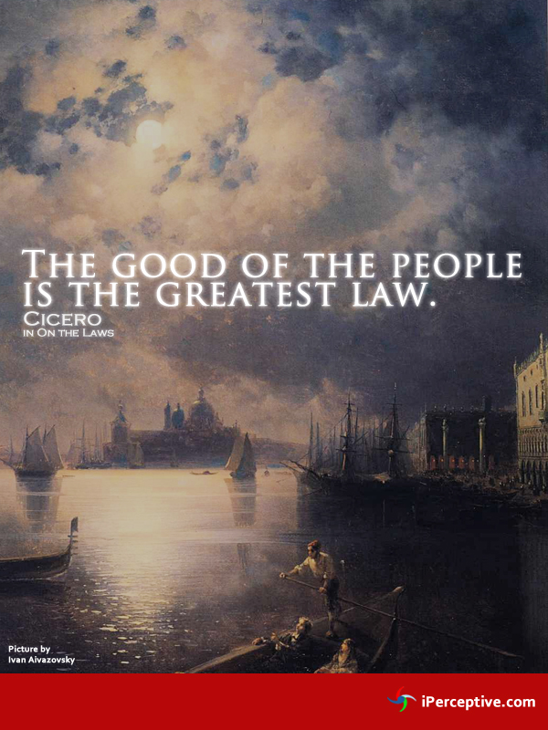 Cicero Quote: The good of the people is the greatest law