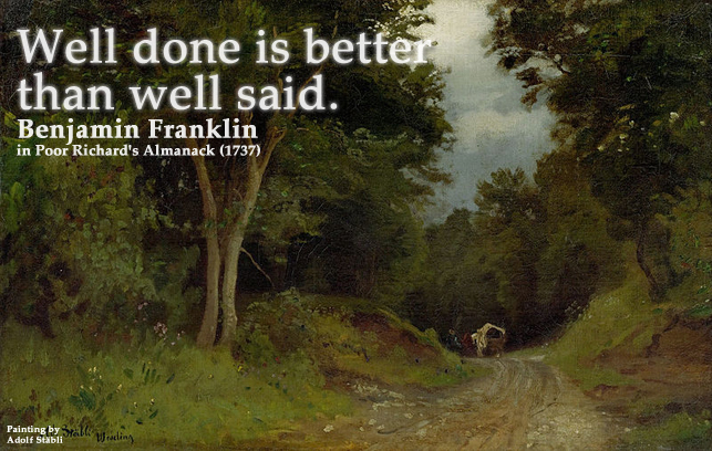 Well done is better than... Quote by Benjamin Franklin