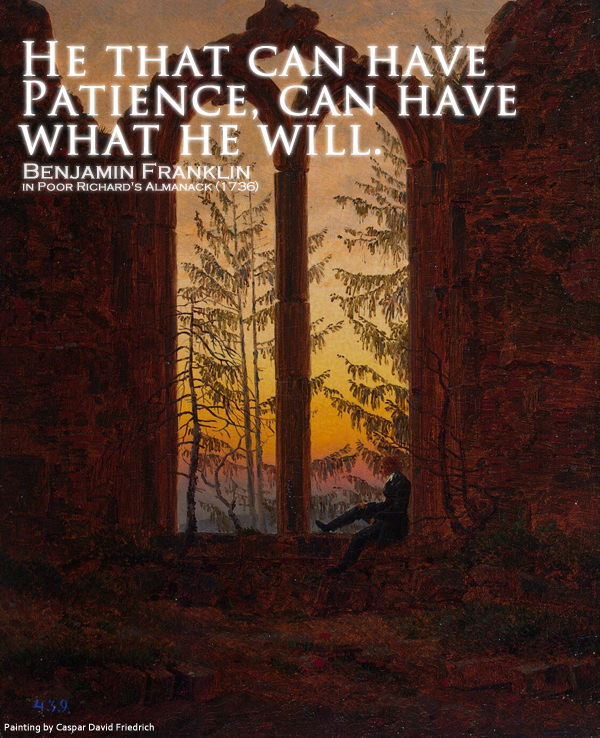 He that can have patience, can.. Quote by Benjamin Franklin