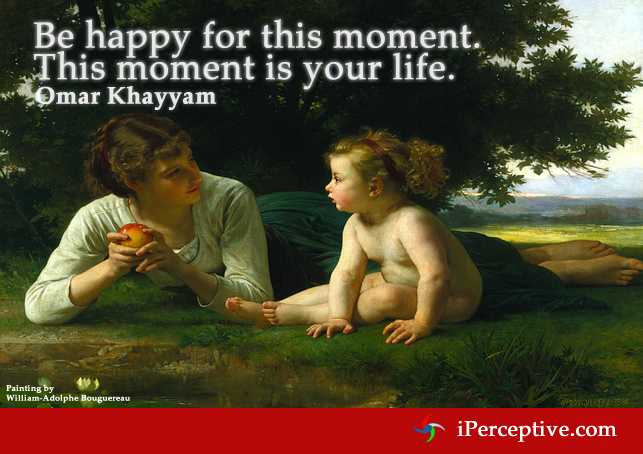 Omar Khayyam Quote: Be happy for this moment. This moment is your life...