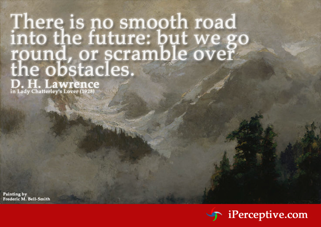 D. H. Lawrence Quote: There is no smooth road into the future: but we go round, or scramble...