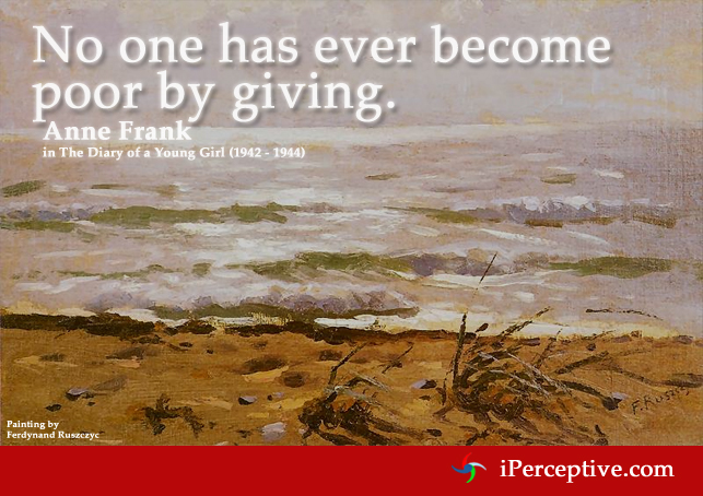 Anne Frank Quote: No one has ever become poor by giving.