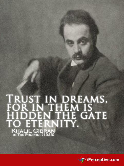 Khalil Gibran Quote: Trust in dreams for in them is hidden the gate to eternity...