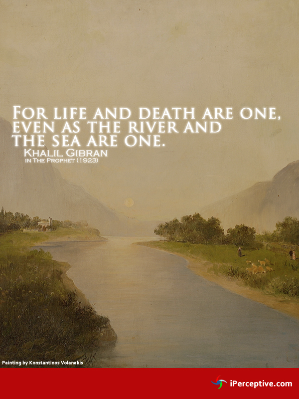Khalil Gibran Quote: For life and death are one...