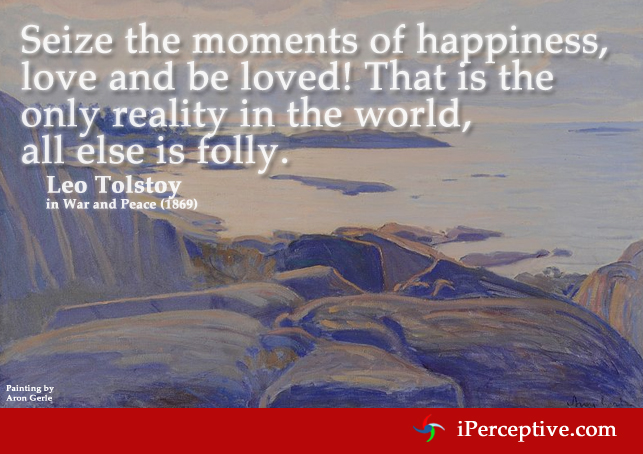 Leo Tolstoy Quote: Seize the moments of happiness, love and be loved!...