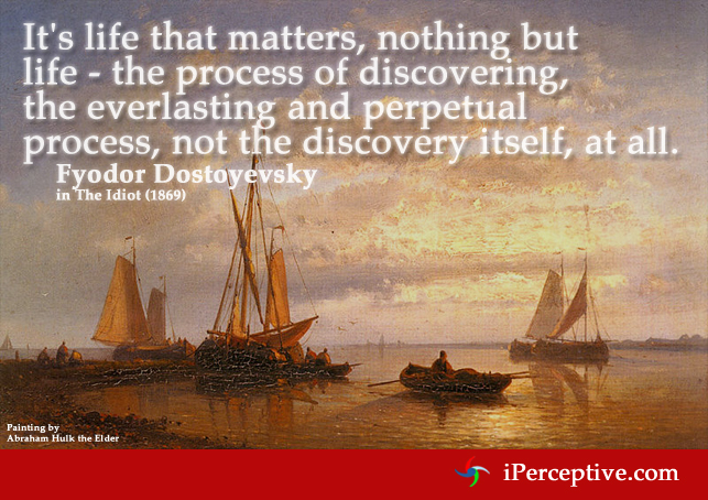 Fyodor Dostoyevsky Quote: It's life that matters, nothing but life - the process of discovering...
