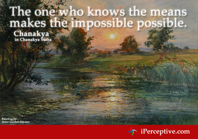 Chanakya quote: The one knows the means makes the impossible...