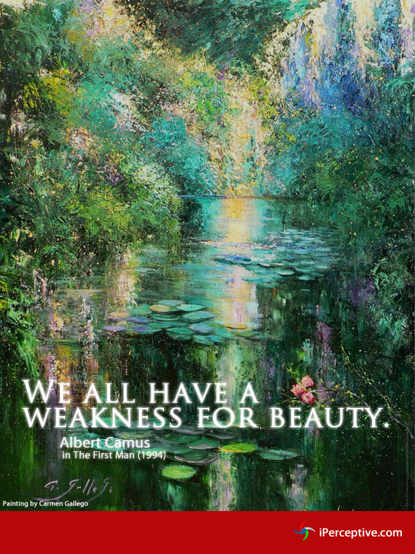 We all have a weakness for beauty... Quote by Albert Camus