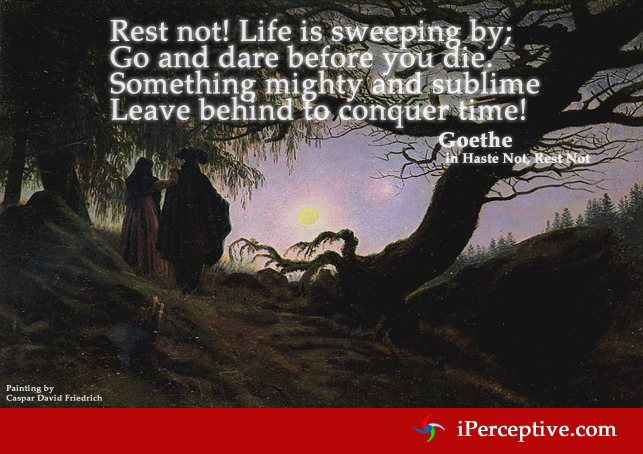 Rest not! Life is sweeping by... Quote by Goethe