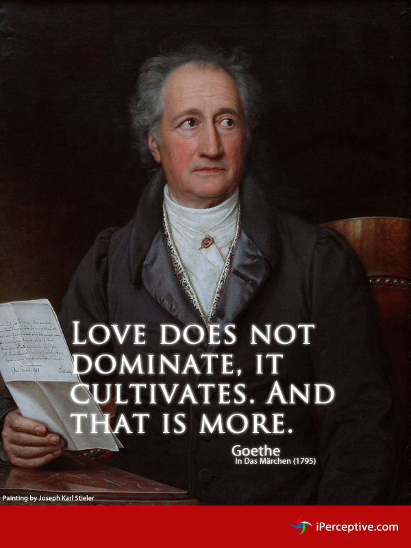 Love does not dominate.. Quote by Goethe