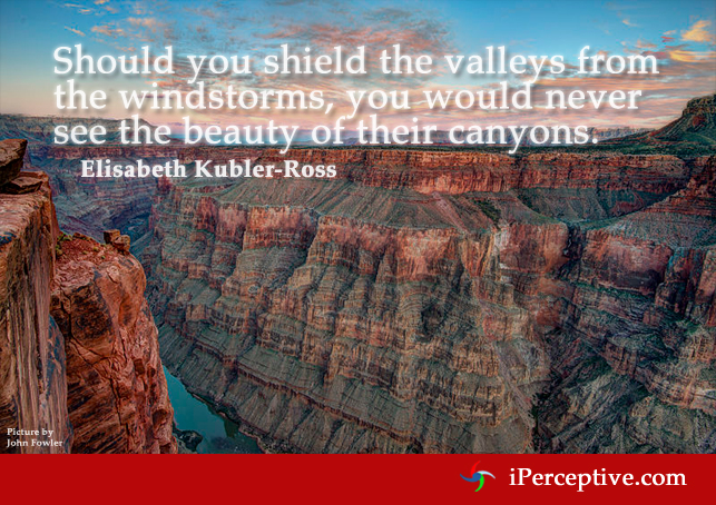 Should you shield the valleys... Quote by Elisabeth Kubler-Ross