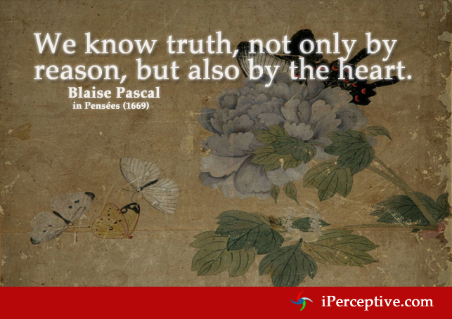 We know truth not only by reason... Quote by Blaise Pascal