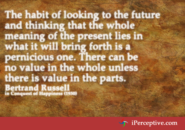 Bertrand Russel Quote: The habit of looking to the future...