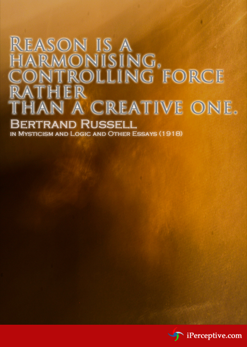Bertrand Russel Quote: Reason is a harmonising, controling force...