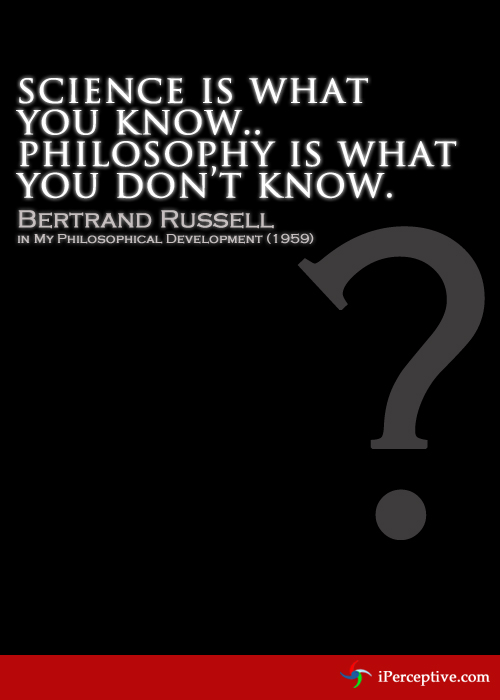 Bertrand Russel Quote: Science is what you know.. philosophy is...