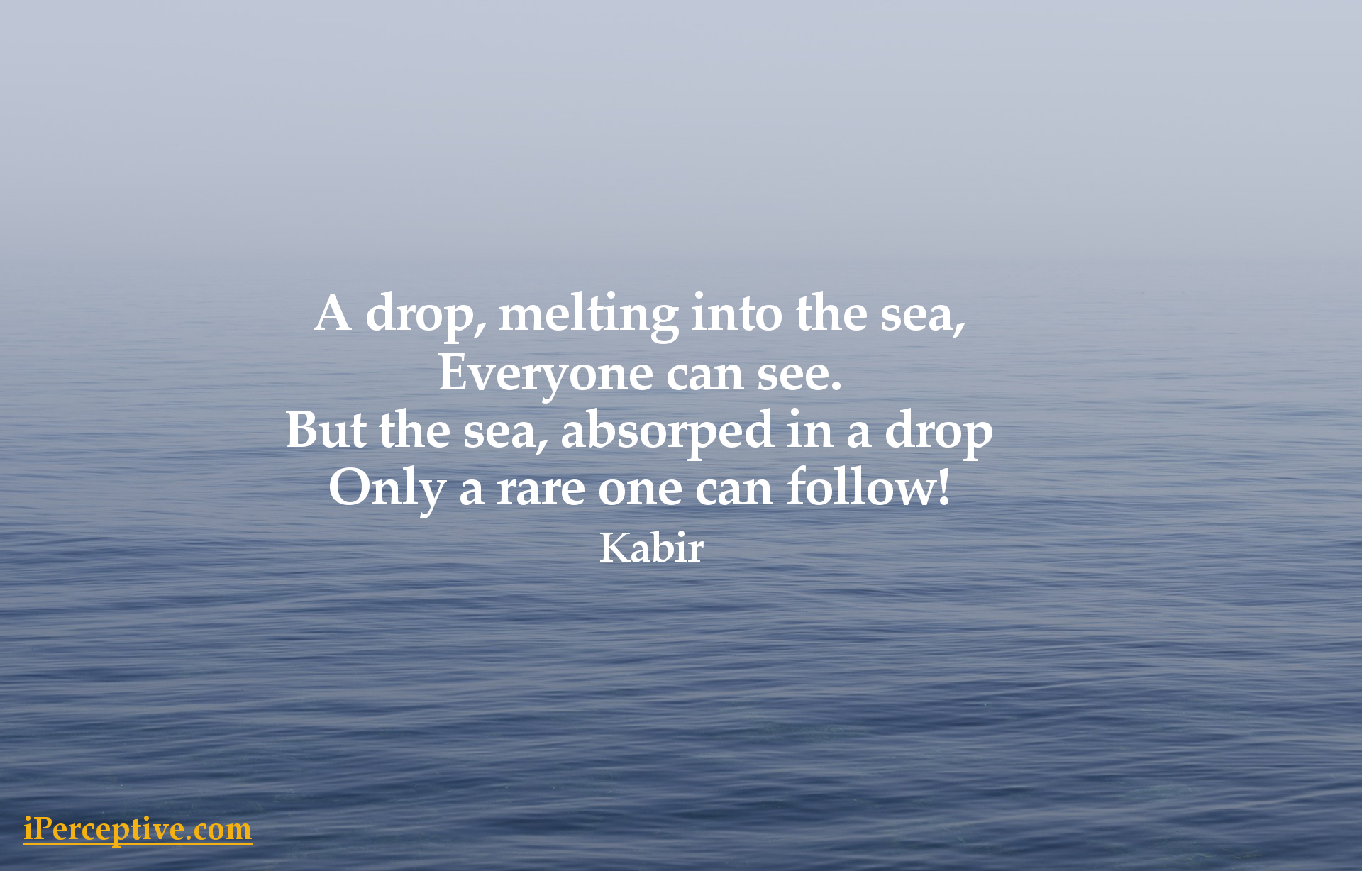 Kabir Quote: A drop melting into the sea...