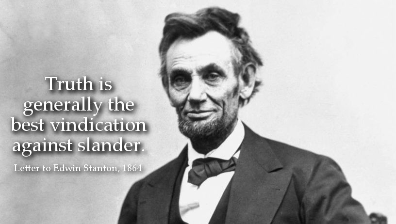 Abraham Lincoln Quote: Truth is generally the best vindication against slander.