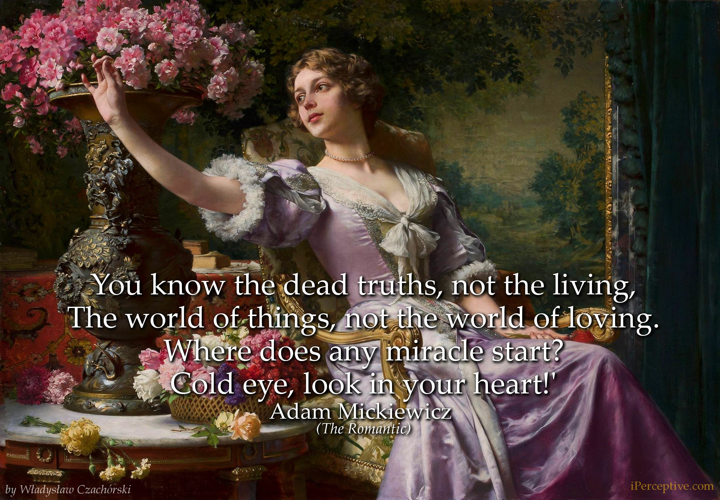 Adam Mickiewicz Quote: You know the dead truths, not the living, the world of things, not the world of loving....