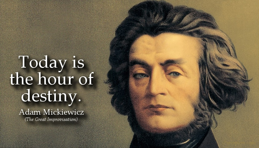 Adam Mickiewicz Quote: Today is the hour of destiny..
