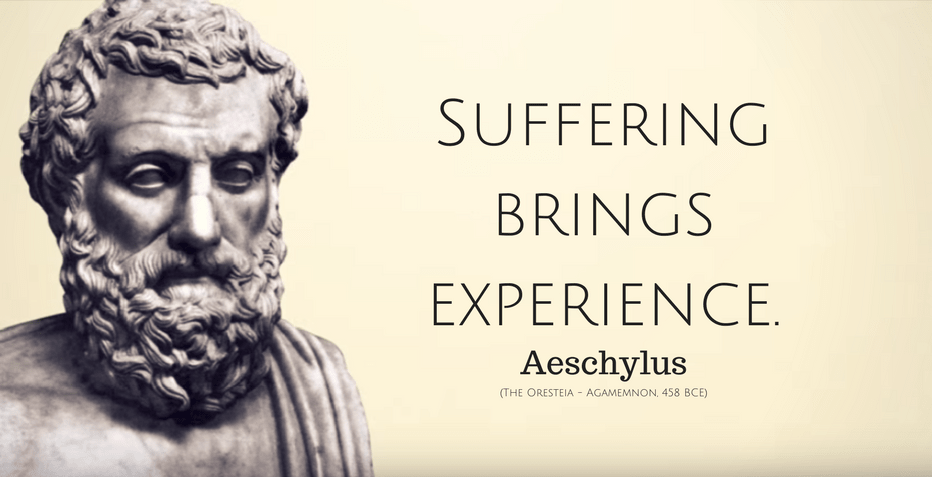 Aeschylus Quote: Suffering brings experience.