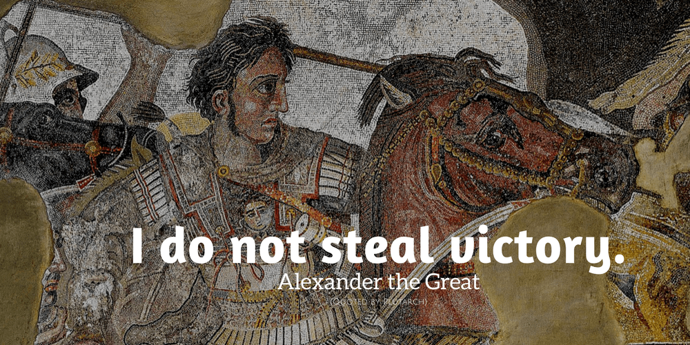 Alexander the Great Quote: I do not steal victory.