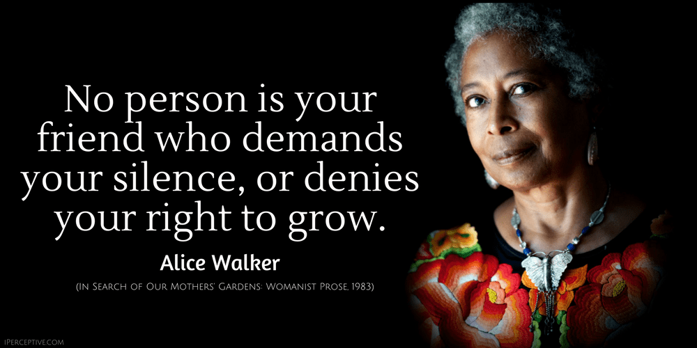 Alice Walker Quote: No person is your friend who demands your silence, or denies your