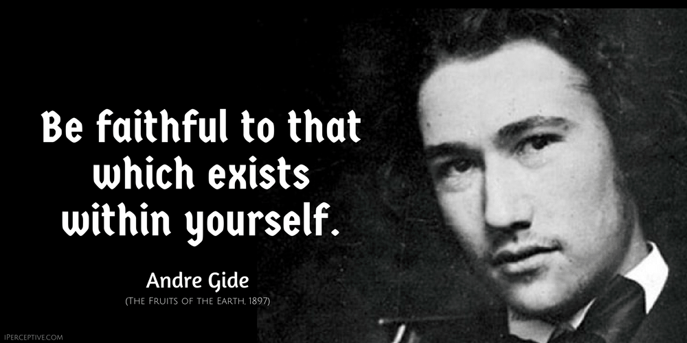 Andre Gide Quote: Be faithful to that which exists in yourself.