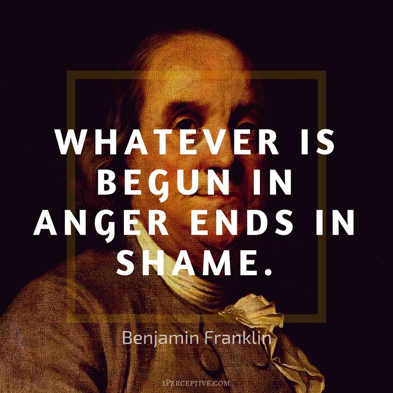 Anger Quote (Benjamin Franklin): Whatever is begun in anger ends in shame.