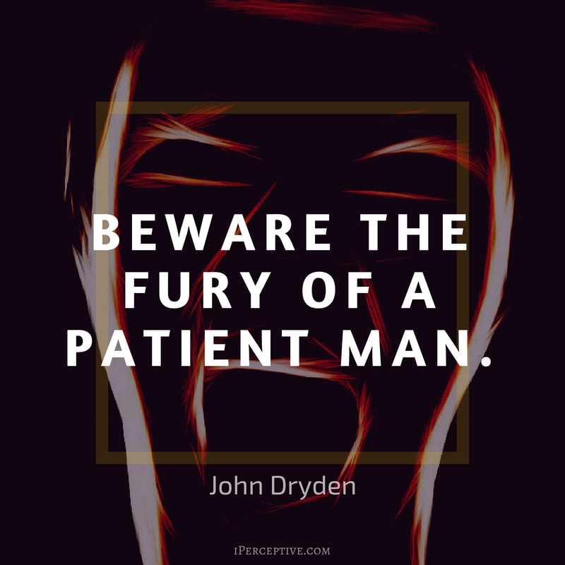 Anger Quote (John Dryden): Beware the fury of a patient man.