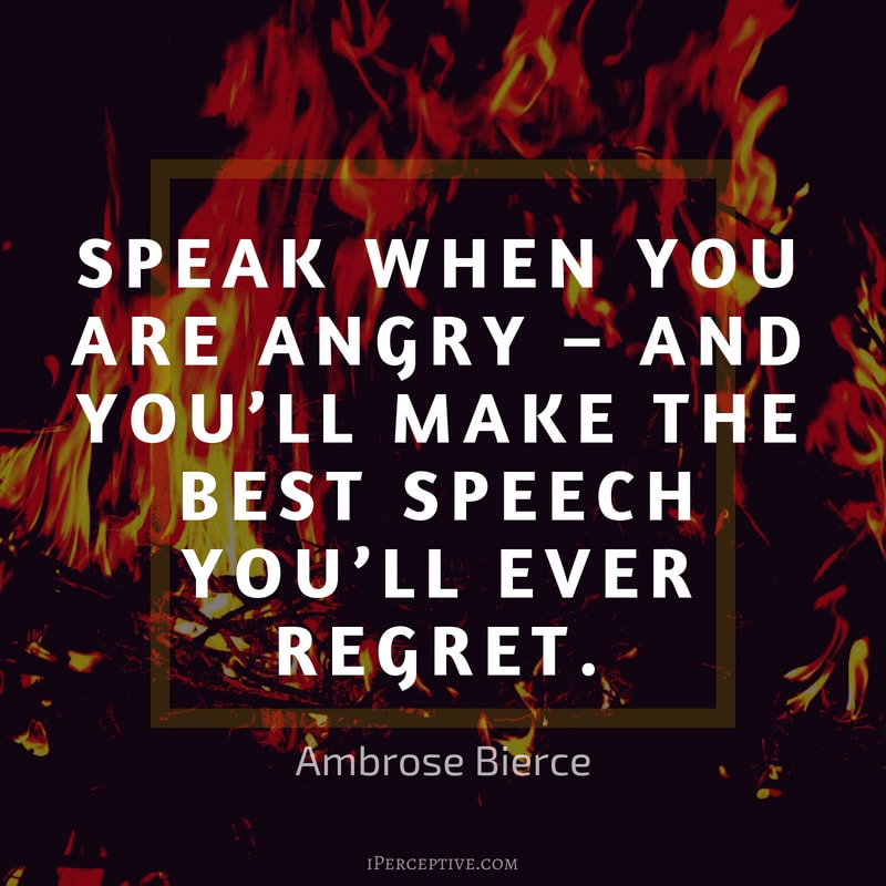 Anger Quote (Ambrose Bierce): Speak when you are angry – and you'll make the best speech you'll ever regret.