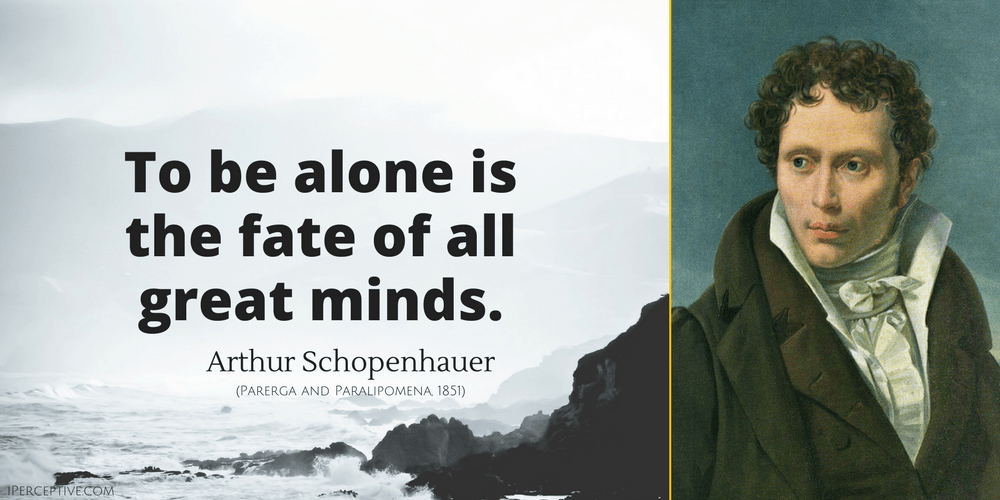 Arthur Schopenhauer Quote: To be alone is the fate of all great minds.