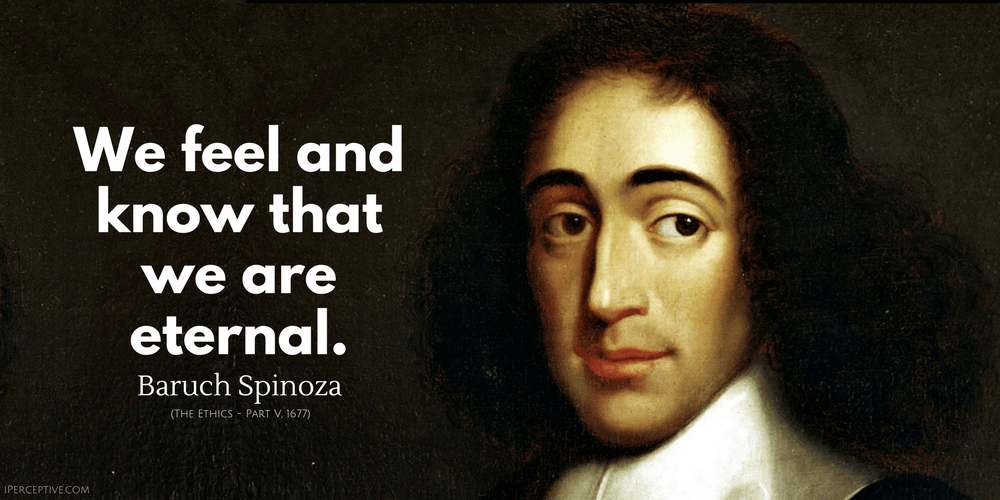 Baruch Spinoza Quote: We feel and know that we are eternal.