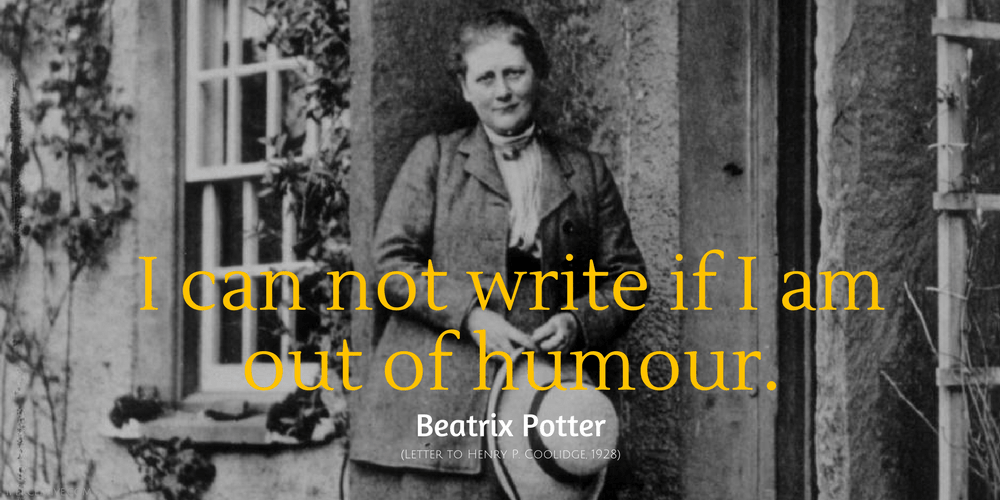 Beatrix Potter Quote: I can not write if I am out of humour.