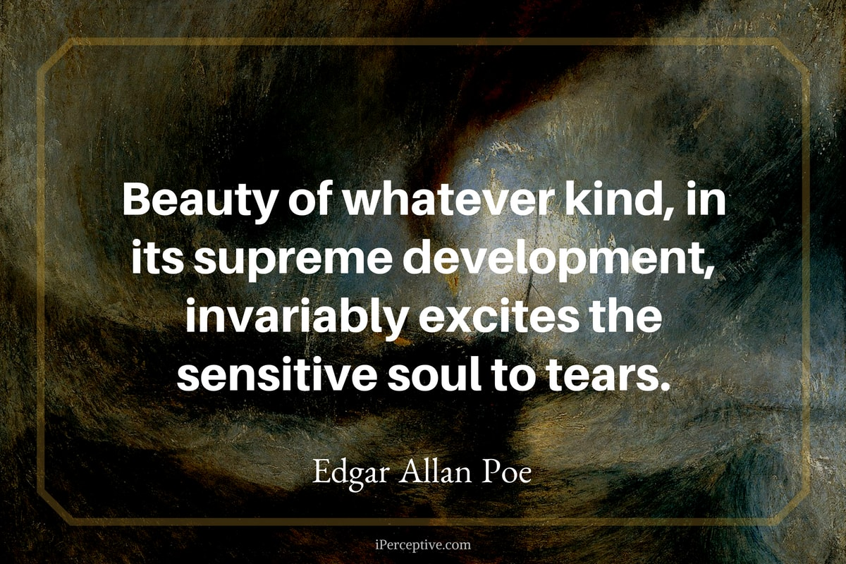 Edgar Allan Poe Quote: Beauty of whatever kind, in its supreme development, invariably excites the sensitive soul to tears.