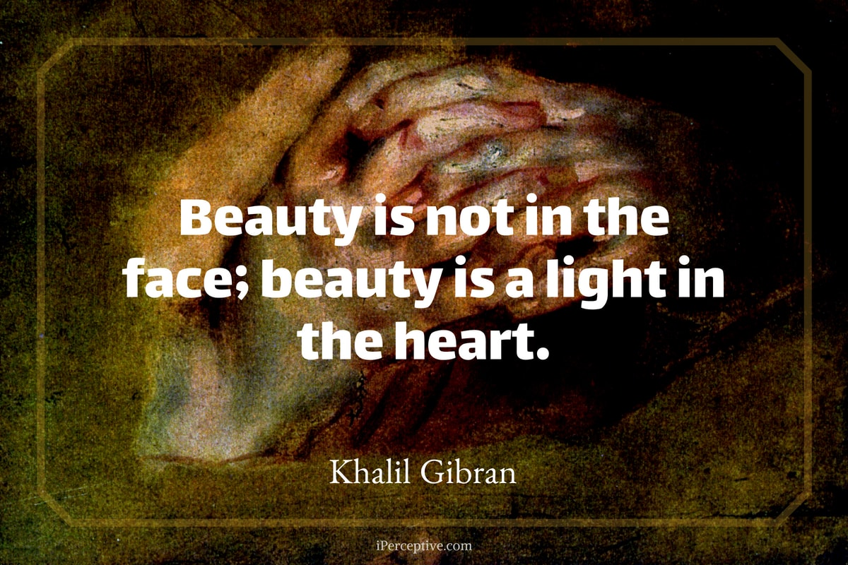 Khalil Gibran Quote: Beauty is not in the face; beauty is a light in the heart.