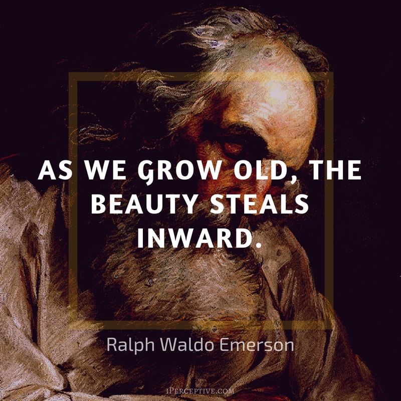 Ralph Waldo Emerson Quote: As we grow old, the beauty steals inward.