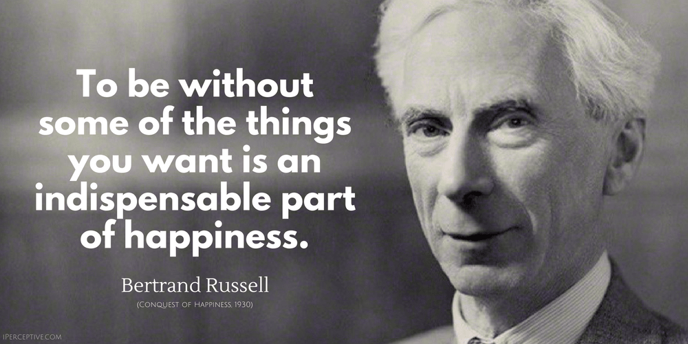 Bertrand Russell Quote: To be without some of the things you want is an...