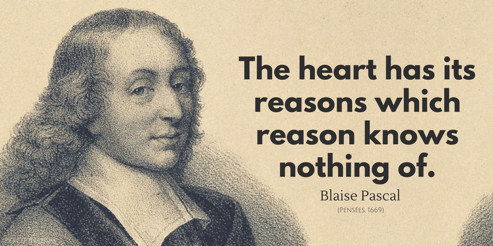 Blaise Pascal Quote: The heart has its reasons which reason knows nothing of.
