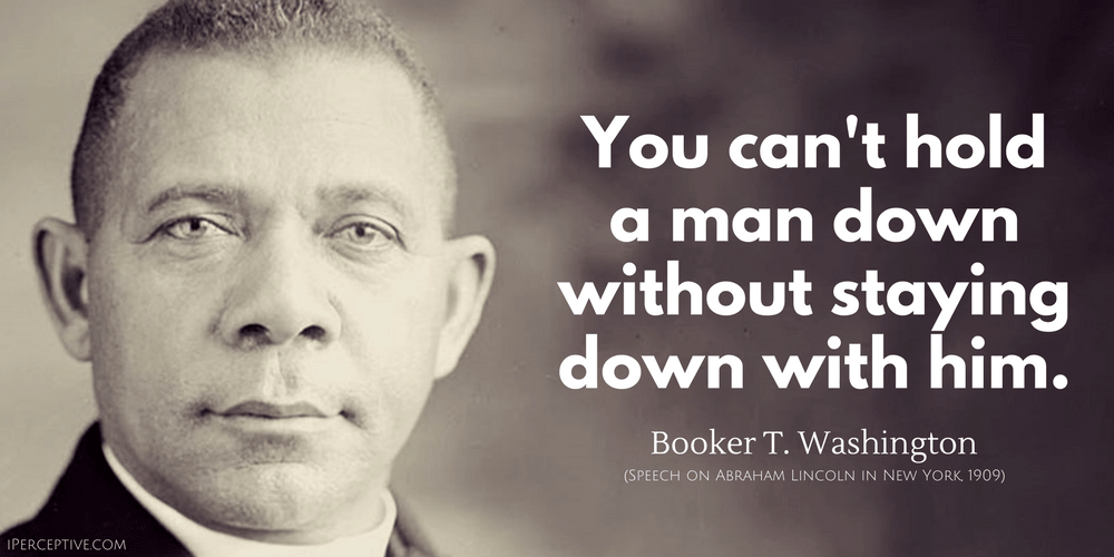 Booker T. Washington Quote: You can't hold a man down without staying...