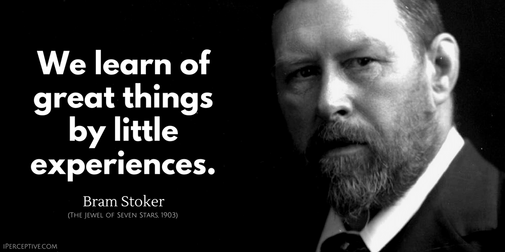 Bram Stoker Quote: We learn of great things by little experiences.