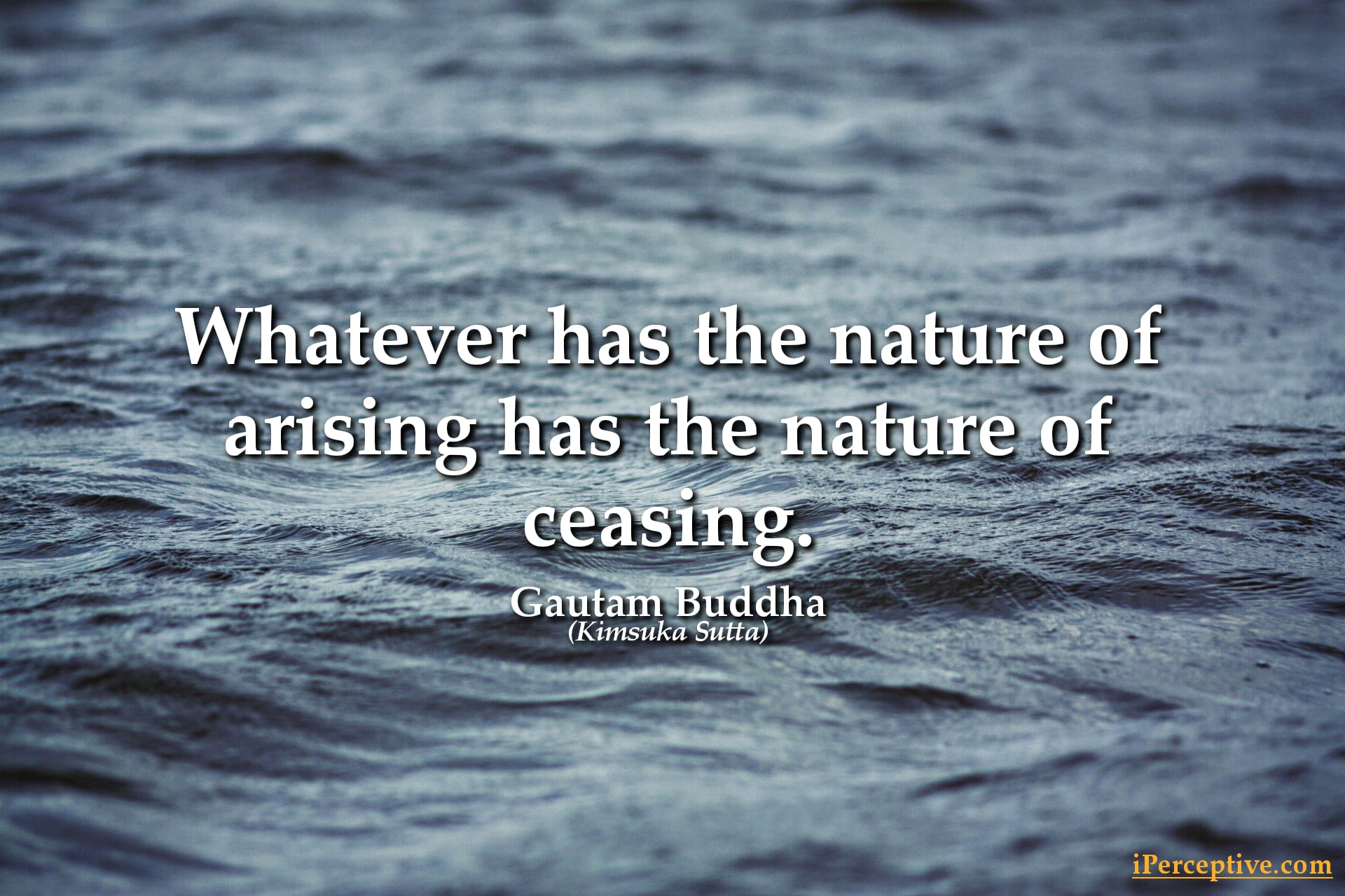 Gautam Buddha Quote: Whatever has the nature of arising has...