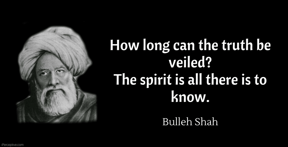 Bulleh Shah Quote: How long can the truth be veiled? The spirit is all...