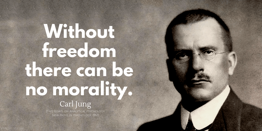 Carl Jung Quote: Without freedom there can be no morality.
