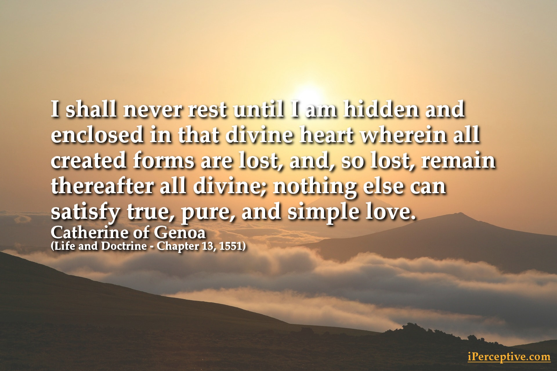 St. Catherine of Genoa Quote: I shall never rest until I am hidden and enclosed in that divine heart ...
