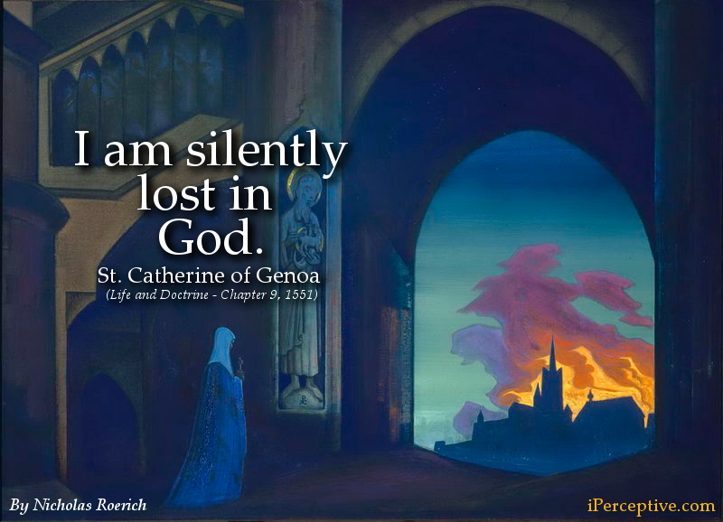 St. Catherine of Genoa Quote: I am silently lost in God ...