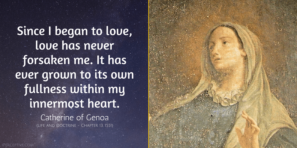 St Catherine of Genoa Quote: Since I began to love, love has never forsaken me...