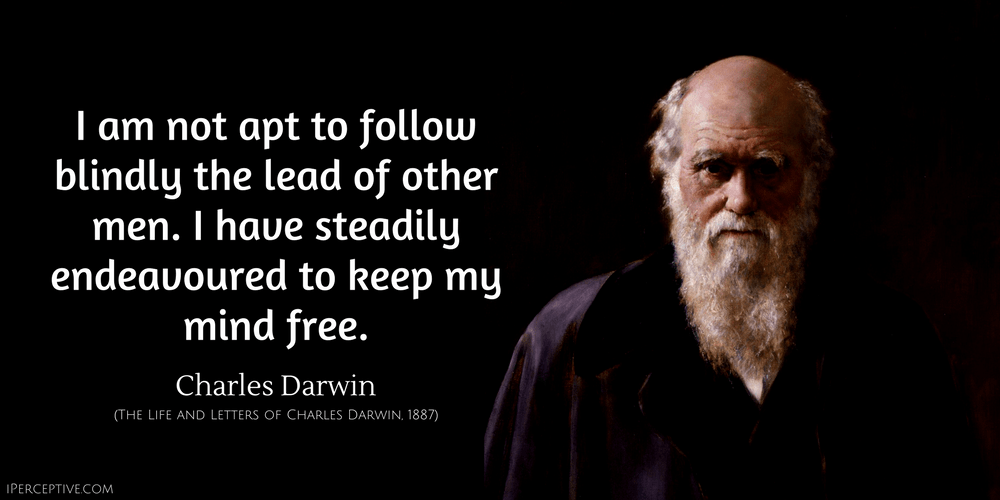 Charles Darwin Quote: I am not apt to follow blindly the lead of other men. I have steadily endeavoured...